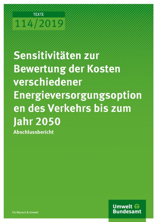 Cover der Publikation TEXTE 114/2019 Sensitivitäten zur Bewertung der Kosten verschiedener Energieversorgungsoptionen des Verkehrs bis zum Jahr 2050