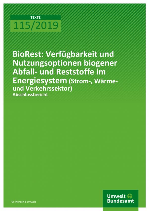 Cover der Publikation TEXTE 115/2019 BioRest : Verfügbarkeit und Nutzungsoptionen biogener Abfall- und Reststoffe im Energiesystem