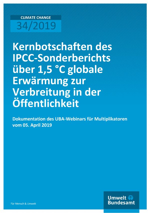 Cover der Publikation CLIMATE CHANGE 34/2019 Kernbotschaften des IPCC-Sonderberichts über 1,5 °C globale Erwärmung zur Verbreitung in der Öffentlichkeit