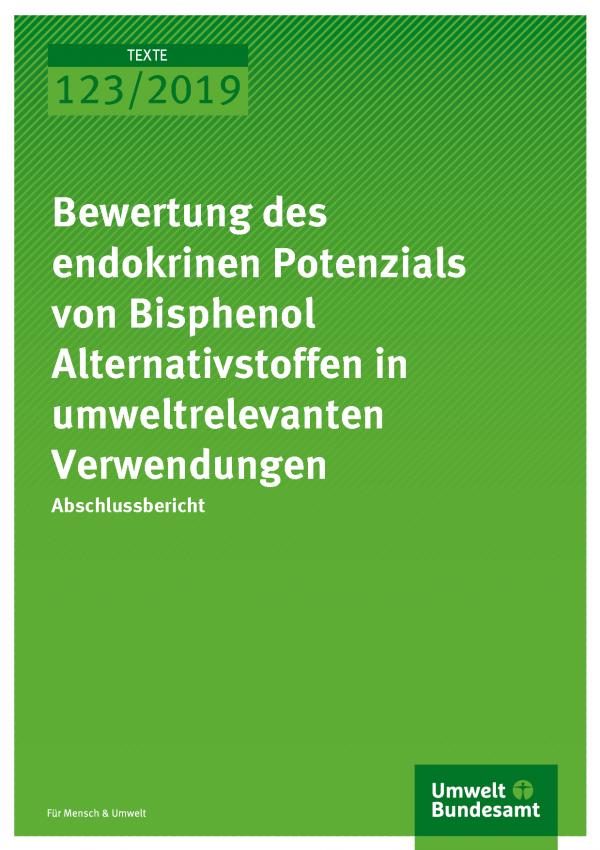 Cover der Publikation TEXTE 123/2019 Bewertung des endokrinen Potenzials von Bisphenol Alternativstoffen in umweltrelevanten Verwendungen