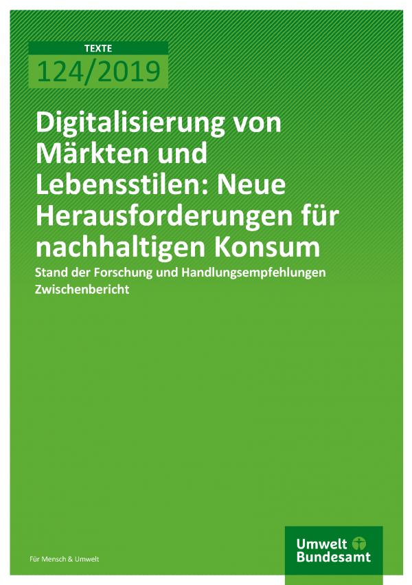 Cover der Publikation TEXTE 124/2019 Digitalisierung von Märkten und Lebensstilen: Neue Herausforderungen für nachhaltigen Konsum