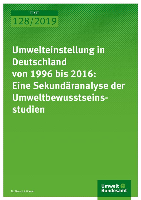 Cover der Publikation TEXTE 128/2019 Umwelteinstellung in Deutschland von 1996 bis 2016: Eine Sekundäranalyse der Umweltbewusstseinsstudien