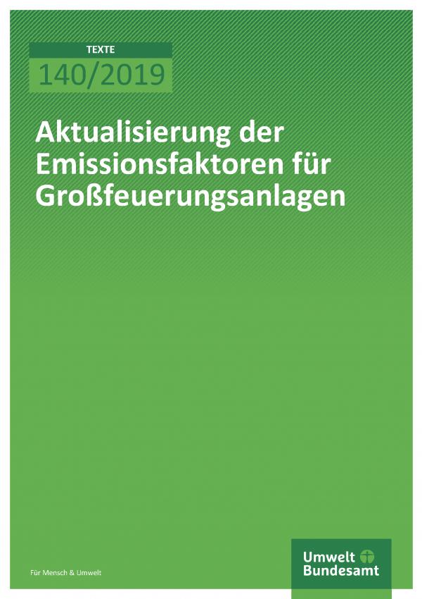Cover der Publikation TEXTE 140/2019 Aktualisierung der Emissionsfaktoren für Großfeuerungsanlagen