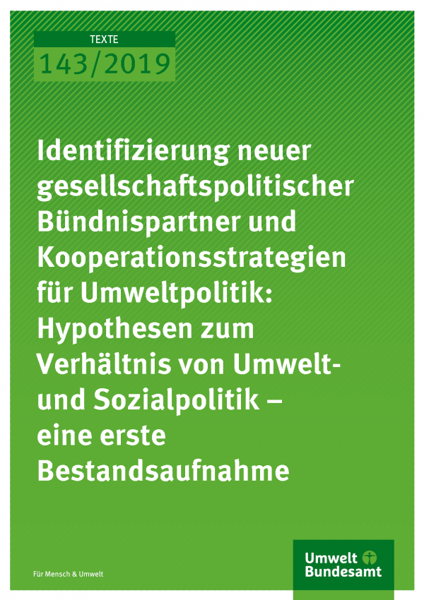 Cover der Publikation TEXTE 143/2019 Identifizierung neuer gesellschaftspolitischer Bündnispartner und Kooperationsstrategien für Umweltpolitik: Hypothesen zum Verhältnis von Umwelt- und Sozialpolitik – eine erste Bestandsaufnahme