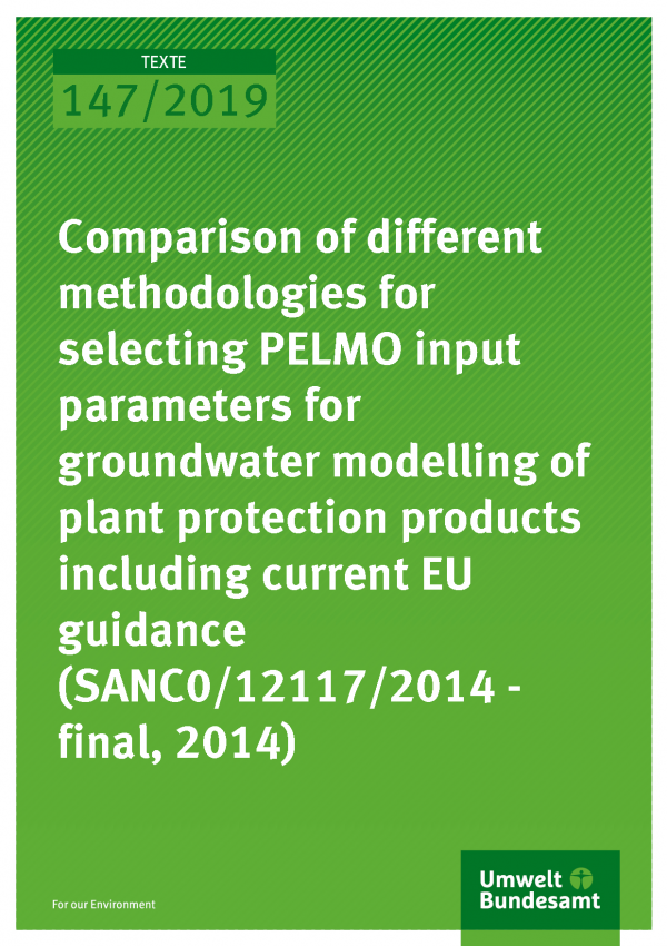 Cover of publication TEXTE 147/2019 Comparison of different methodologies for selecting PELMO input parameters for groundwater modelling of plant protection products including current EU guidance (SANC0/12117/2014 - final, 2014)