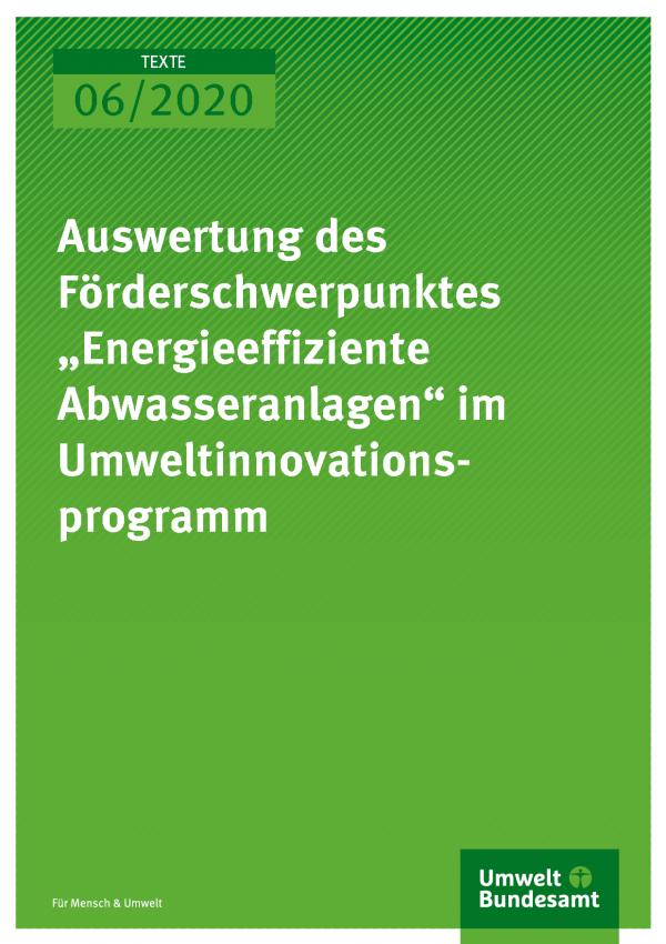 """Cover der Publikation TEXTE 06/2020 Auswertung des Förderschwerpunktes """"Energieeffiziente Abwasseranlagen"""" im Umweltinnovationsprogramm"""