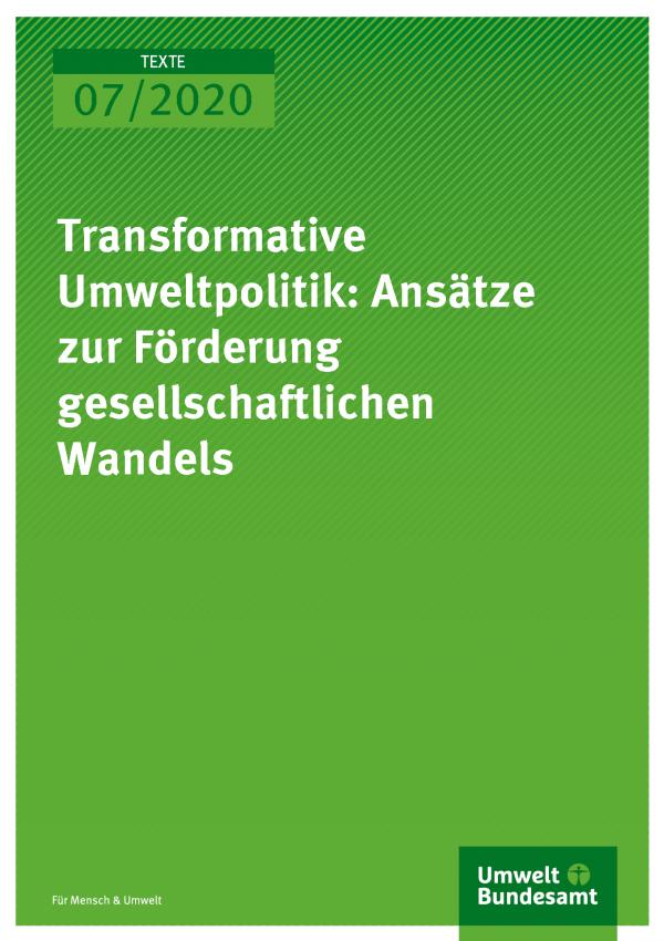 Cover der Publikation TEXTE 07/2020 Transformative Umweltpolitik: Ansätze zur Förderung gesellschaftlichen Wandels