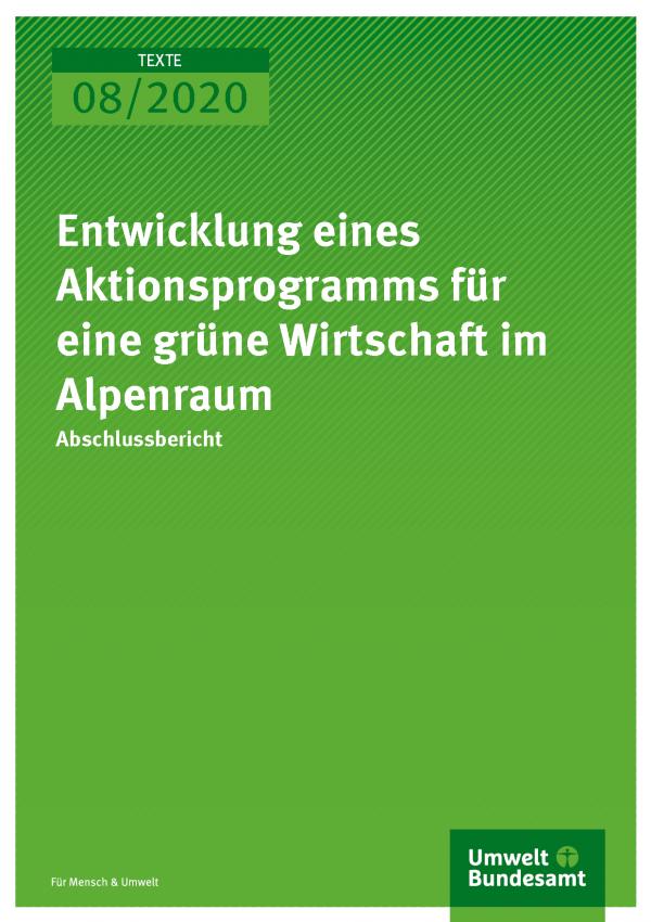 Cover der Publikation TEXTE 08/2020 Entwicklung eines Aktionsprogramms für eine grüne Wirtschaft im Alpenraum