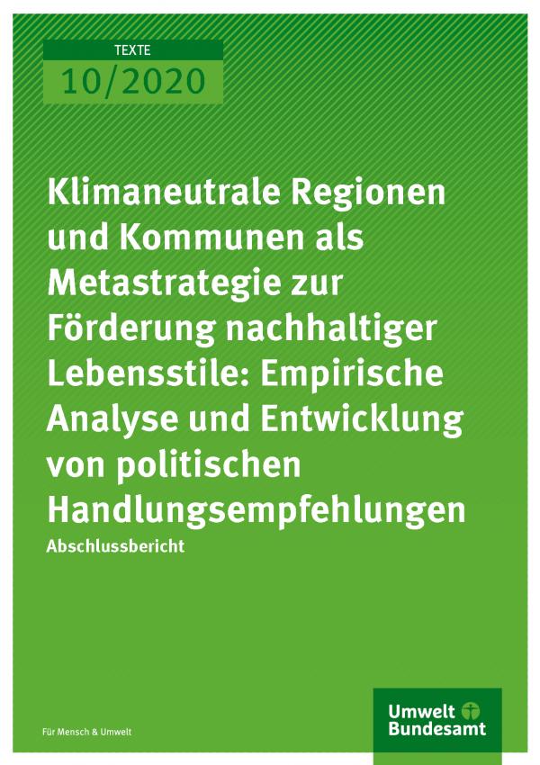 Cover der Publikation TEXTE 10/2020 Klimaneutrale Regionen und Kommunen als Metastrategie zur Förderung nachhaltiger Lebensstile: Empirische Analyse und Entwicklung von politischen Handlungsempfehlungen