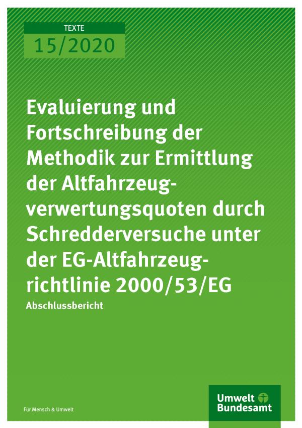 Cover der Publikation TEXTE 15/2020 Evaluierung und Fortschreibung der Methodik zur Ermittlung der Altfahrzeugverwertungsquoten durch Schredderversuche unter der EG-Altfahrzeugrichtlinie 2000/53/EG