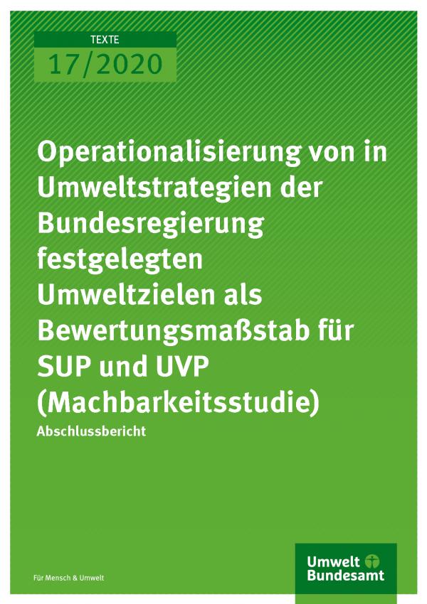 Cover der Publikation TEXTE 17/2020 Operationalisierung von in Umweltstrategien der Bundesregierung festgelegten Umweltzielen als Bewertungsmaßstab für SUP und UVP (Machbarkeitsstudie)