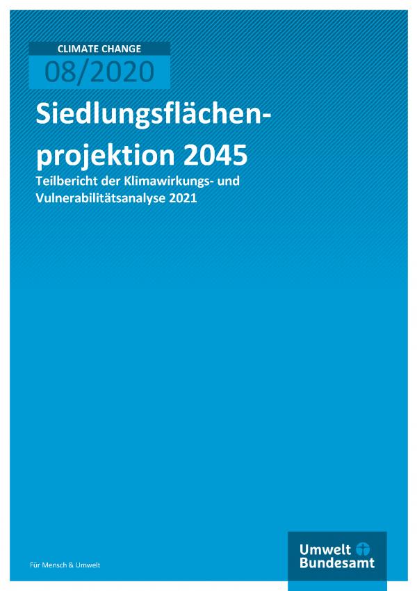Cover der Publikation CLIMATE CHANGE 08/2020 Siedlungsflächenprojektion 2045