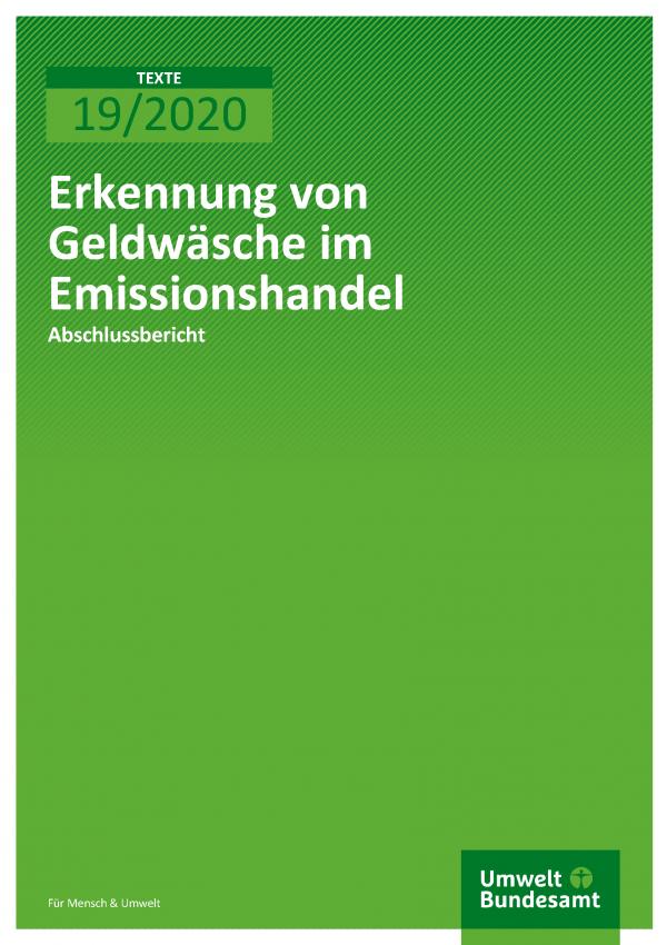 Cover der Publikation TEXTE 19/2020 Erkennung von Geldwäsche im Emissionshandel