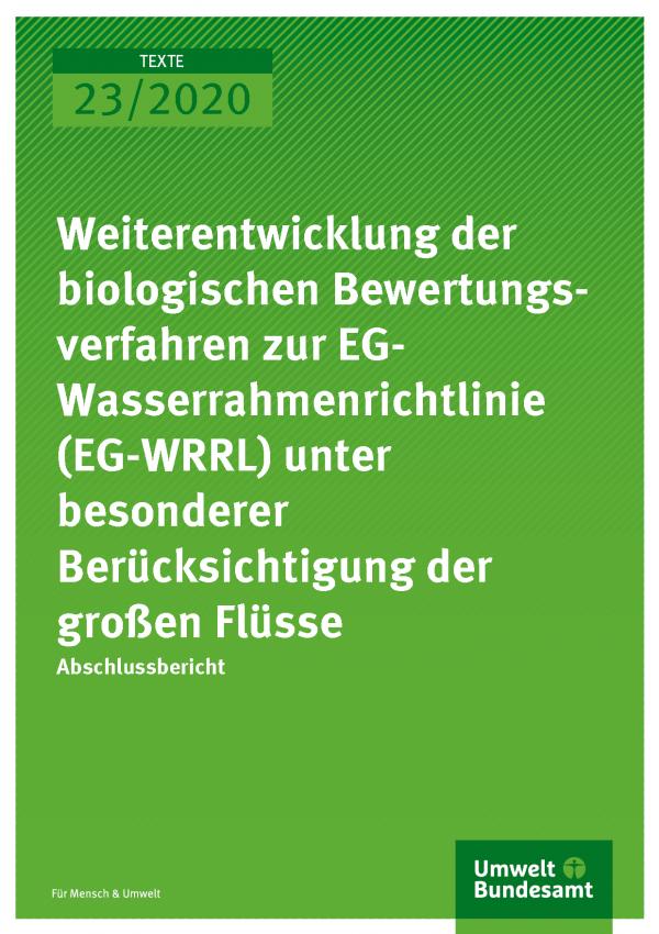 Cover der Publikation TEXTE 23/2020 Weiterentwicklung der biologischen Bewertungsverfahren zur EGWasserrahmenrichtlinie (EG-WRRL) unter besonderer Berücksichtigung der großen Flüsse