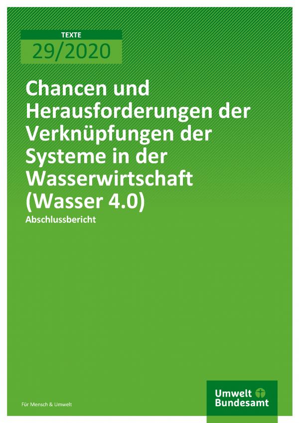 Cover der Publikation TEXTE 29/2020 Chancen und Herausforderungen der Verknüpfungen der Systeme in der Wasserwirtschaft (Wasser 4.0)