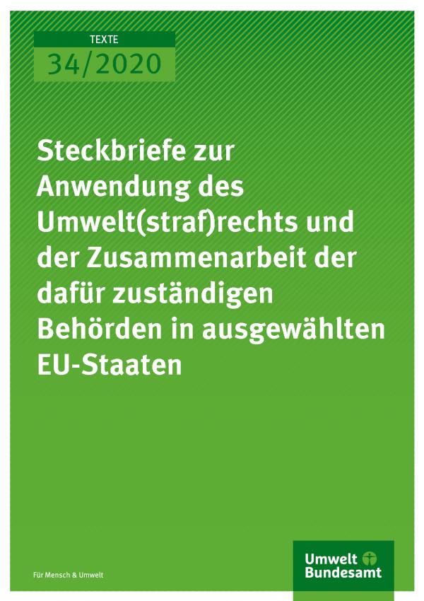 Cover der Publikation TEXTE 34/2020 Steckbriefe zur Anwendung des Umwelt(straf)rechts und der Zusammenarbeit der dafür zuständigen Behörden in ausgewählten EU-Staaten