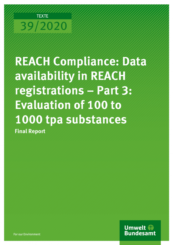 Cover der Publikation TEXTE 39/2020 REACH Compliance: Data availability in REACH registrations – Part 3: Evaluation of 100 to 1000 tpa substances