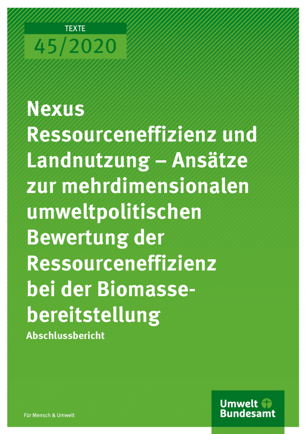 Cover der Publikation TEXTE 45/2020 Nexus Ressourceneffizienz und Landnutzung – Ansätze zur mehrdimensionalen umweltpolitischen Bewertung der Ressourceneffizienz bei der Biomassebereitstellung