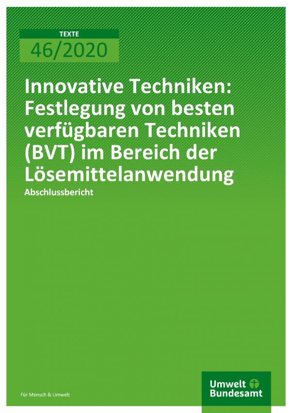 Cover der Publikation TEXTE 46/2020 Innovative Techniken: Festlegung von besten verfügbaren Techniken (BVT) im Bereich der Lösemittelanwendung
