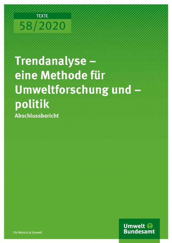 Cover der Publikation TEXTE 58/2020 Trendanalyse – eine Methode für Umweltforschung und –politik