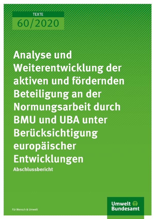 Cover der Publikation TEXTE 60/2020 Analyse und Weiterentwicklung der aktiven und fördernden Beteiligung an der Normungsarbeit durch BMU und UBA unter Berücksichtigung europäischer Entwicklungen