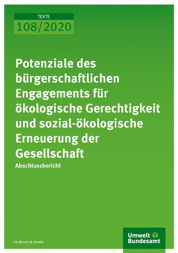 Cover der Publikation TEXTE 108/2020 Potenziale des bürgerschaftlichen Engagements für ökologische Gerechtigkeit und sozial-ökologische Erneuerung der Gesellschaft
