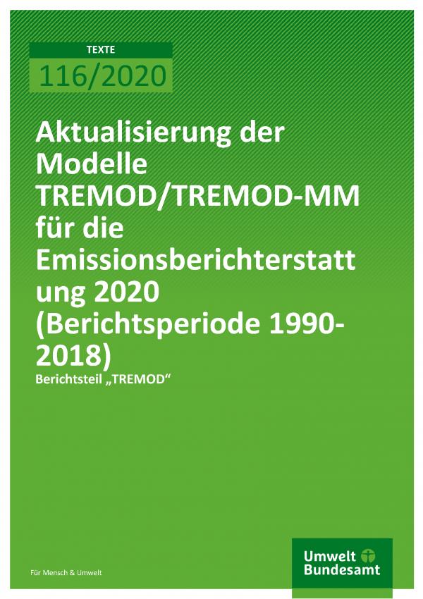 Cover der Publikation TEXTE 116/2020 Aktualisierung der Modelle TREMOD/TREMOD-MM für die Emissionsberichterstattung 2020 (Berichtsperiode 1990-2018)