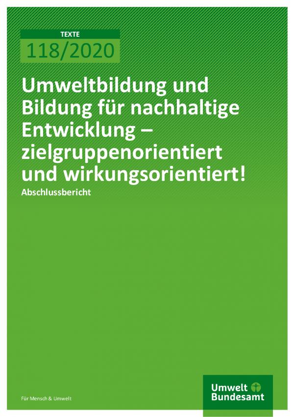 Cover der Publikation TEXTE 118/2020 Umweltbildung und Bildung für nachhaltige Entwicklung – zielgruppenorientiert und wirkungsorientiert!