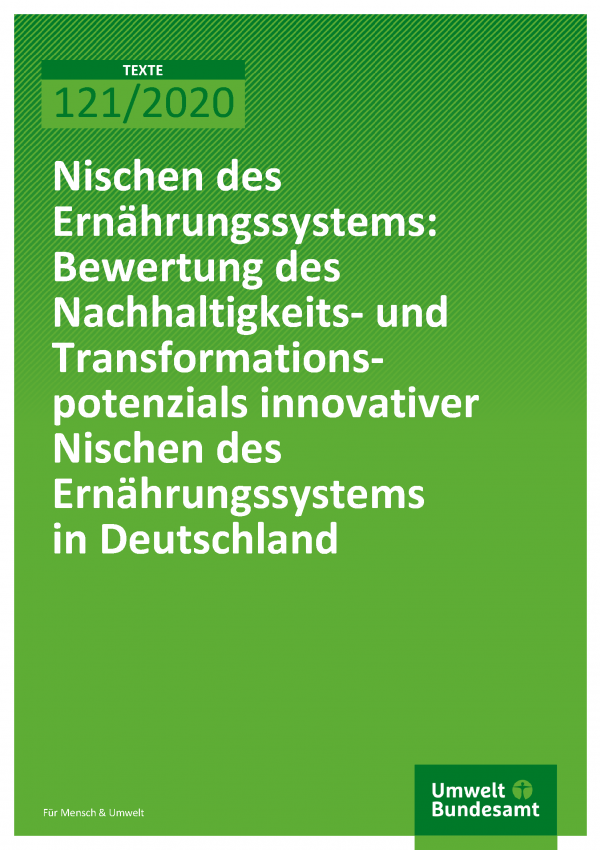 Cover der Publikation TEXTE 121/2020 Nischen des Ernährungssystems: Bewertung des Nachhaltigkeits- und Transformationspotenzials innovativer Nischen des Ernährungssystems in Deutschland