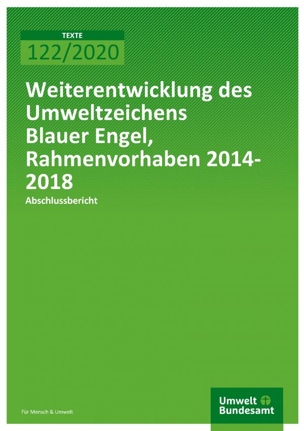 Cover der Publikation TEXTE 122/2020 Weiterentwicklung des Umweltzeichens Blauer Engel, Rahmenvorhaben 2014-2018