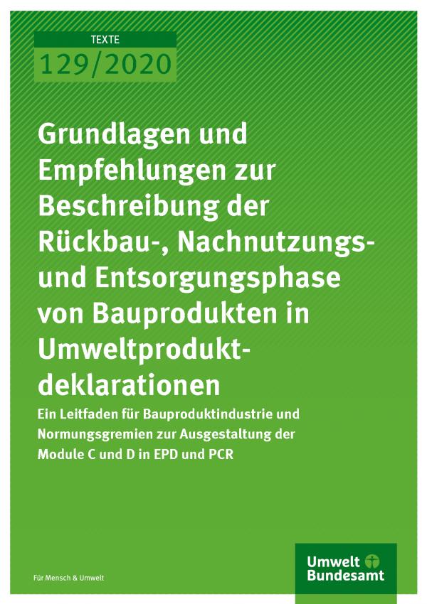 Cover der Publikation TEXTE 129/2020 Grundlagen und Empfehlungen zur Beschreibung der Rückbau-, Nachnutzungs- und Entsorgungsphase von Bauprodukten in Umweltprodukt-deklarationen