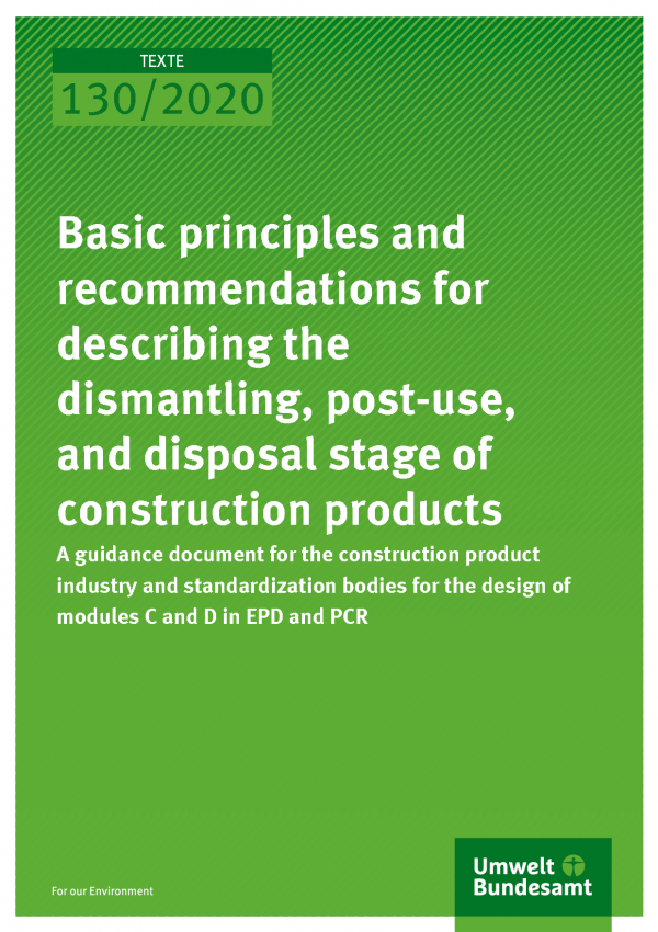 Cover of publication TEXTE 130/2020 Basic principles and recommendations for describing the dismantling, post-use, and disposal stage of construction products