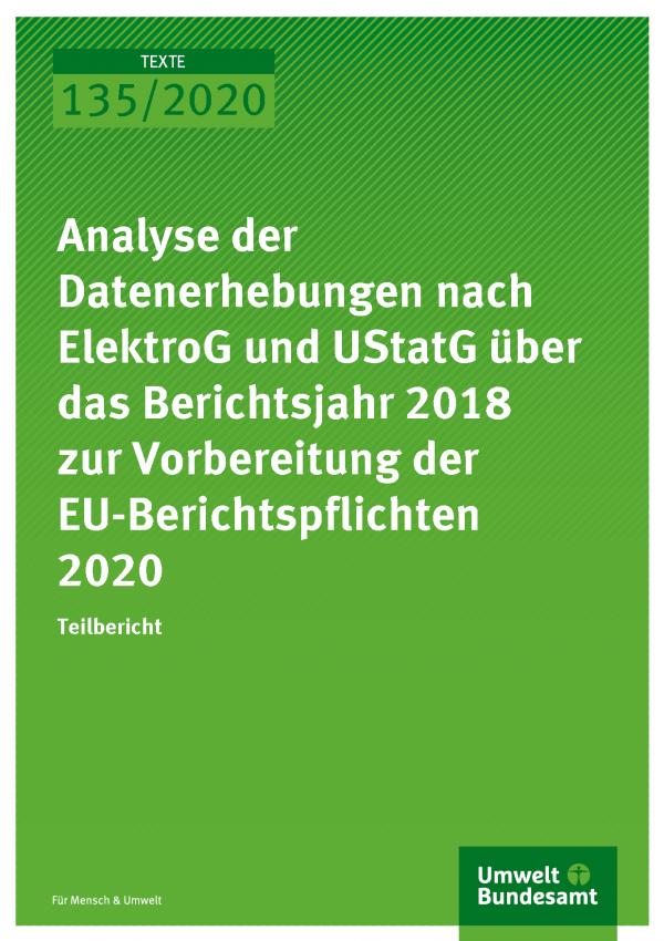 Cover der Publikation TEXTE 135/2020 Analyse der Datenerhebungen nach ElektroG und UStatG über das Berichtsjahr 2018 zur Vorbereitung der EU-Berichtspflichten 2020