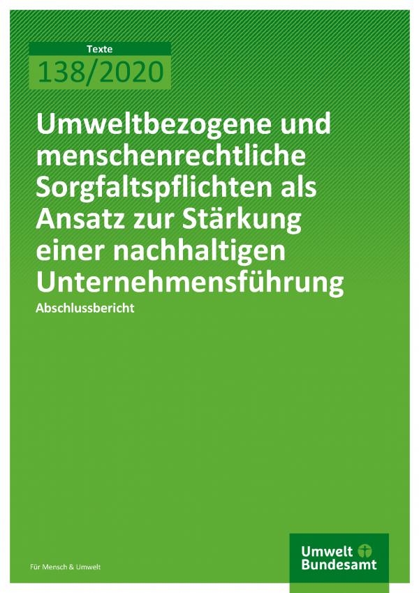 Cover der Publikation TEXTE 138/2020 Umweltbezogene und menschenrechtliche Sorgfaltspflichten als Ansatz zur Stärkung einer nachhaltigen Unternehmensführung