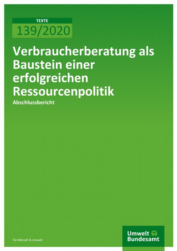 Cover der Publikation TEXTE 139/2020 Verbraucherberatung als Baustein einer erfolgreichen Ressourcenpolitik