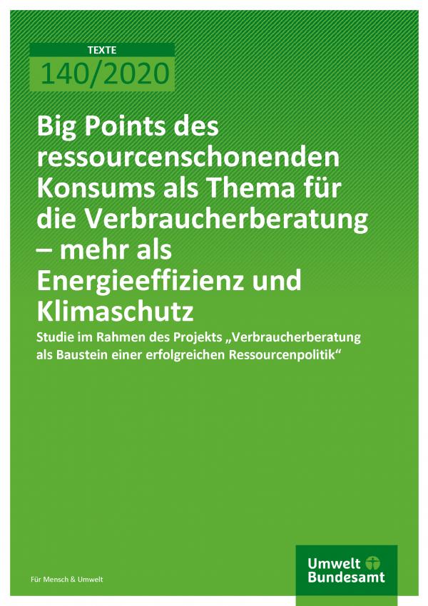 Cover der Publikation TEXTE 140/2020 Big Points des ressourcenschonenden Konsums als Thema für die Verbraucherberatung – mehr als Energieeffizienz und Klimaschutz