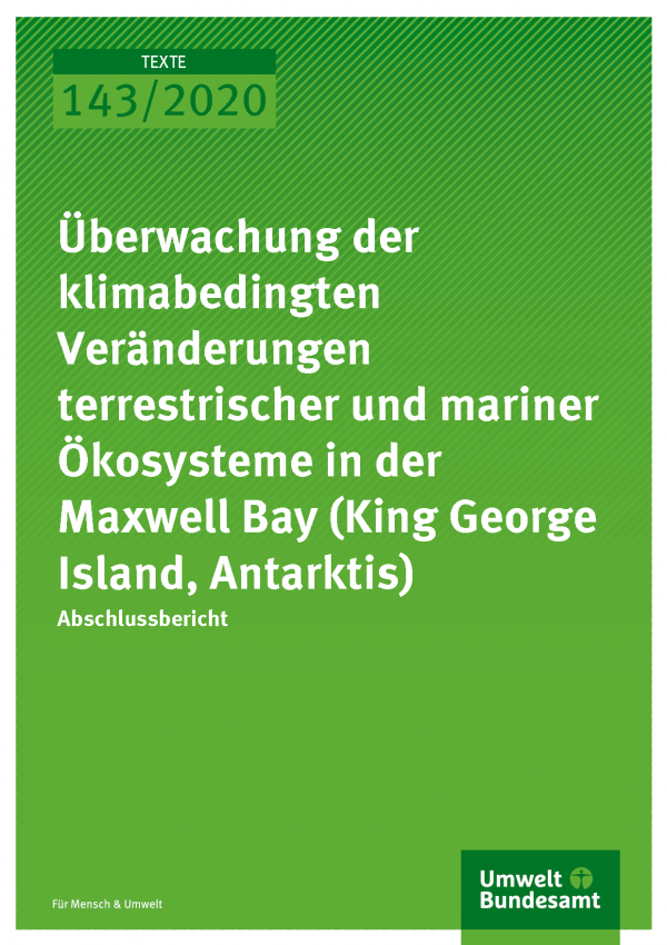 Cover der Publikation TEXTE 142/2020 Überwachung der klimabedingten Veränderungen terrestrischer und mariner Ökosysteme in der Maxwell Bay (King George Island, Antarktis)