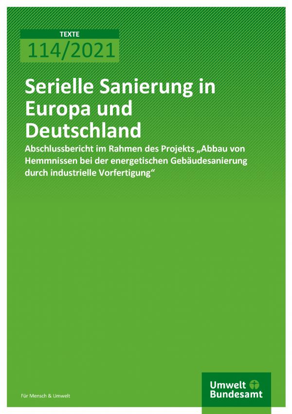Cover der Publikation TEXTE 114/2021 Serielle Sanierung in Europa und Deutschland