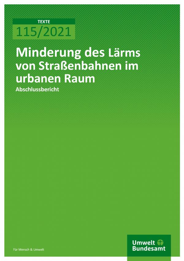 Cover TEXTE-Band 115/2021 Minderung des Lärms von Straßenbahnen im urbanen Raum