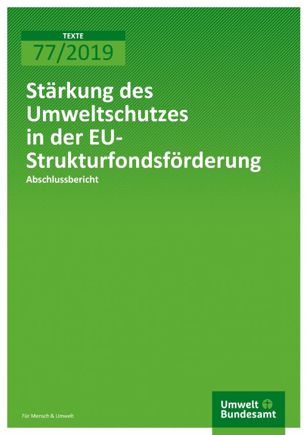 Cover der Publikation TEXTE 77/2019 Stärkung des Umweltschutzes in der EU-Strukturfondsförderung