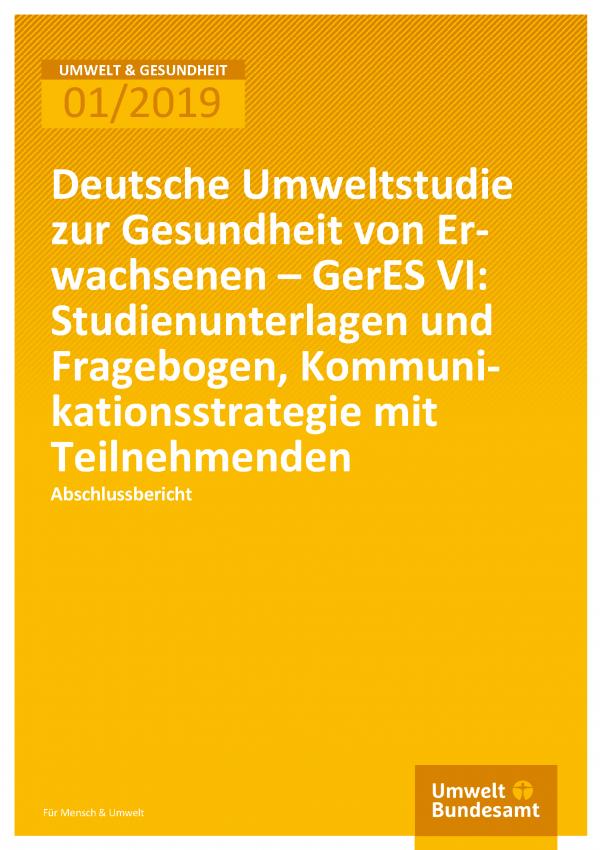 Cover der Publikation Umwelt & Gesundheit 01/2019 Deutsche Umweltstudie zur Gesundheit von Erwachsenen – GerES VI: Studienunterlagen und Fragebogen, Kommunikationsstrategie mit Teilnehmenden