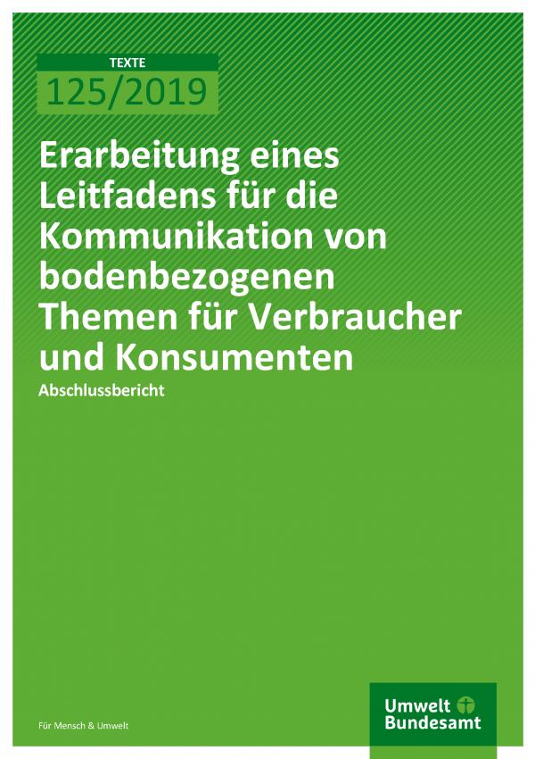 Cover der Publikation TEXTE 125/2019 Erarbeitung eines Leitfadens für die Kommunikation von bodenbezogenen Themen für Verbraucher und Konsumenten