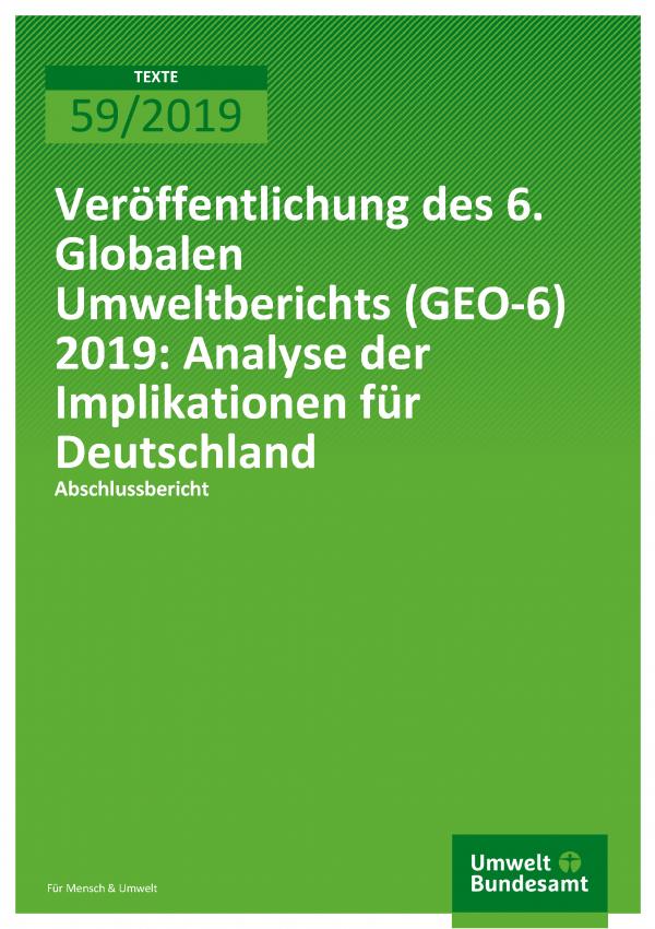 Cover der Publikation TEXTE 59/2019 Veröffentlichung des 6. Globalen Umweltberichts (GEO-6) 2019: Analyse der Implikationen für Deutschland
