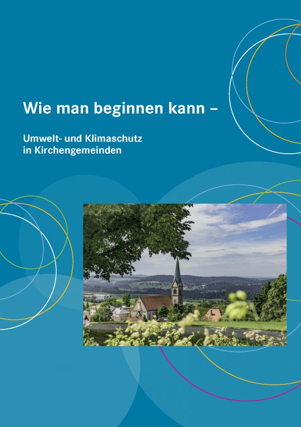 Cover der Broschüre Wie man beginnen kann – Umwelt- und Klimaschutz in Kirchengemeinden