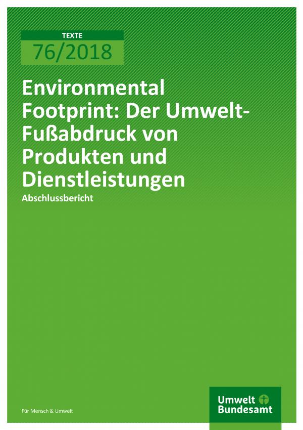 Cover der Publikation TEXTE 76/2018 Environmental Footprint: Der Umwelt- Fußabdruck von Produkten und Dienstleistungen
