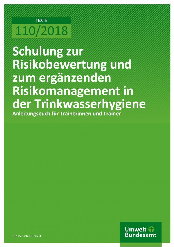 Cover der Publikation Texte 110/2018 Schulung zur Risikobewertung und zum ergänzenden Risikomanagement in der Trinkwasserhygiene