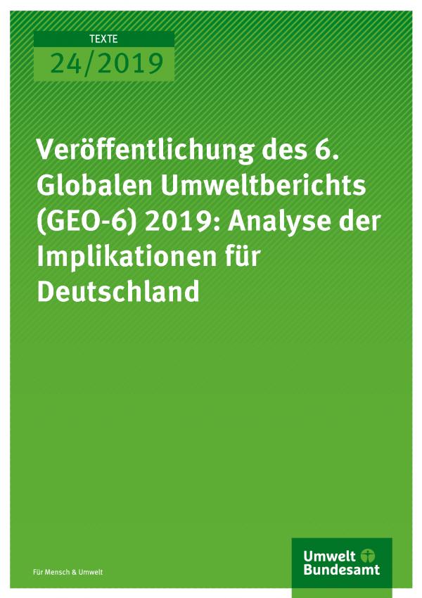 Cover der Publikation TEXTE 24/2019 Veröffentlichung des 6. Globalen Umweltberichts (GEO-6) 2019: Analyse der Implikationen für Deutschland