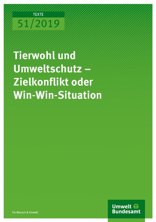 Cover der Publikation TEXTE 51/2019 Tierwohl und Umweltschutz – Zielkonflikt oder Win-Win-Situation