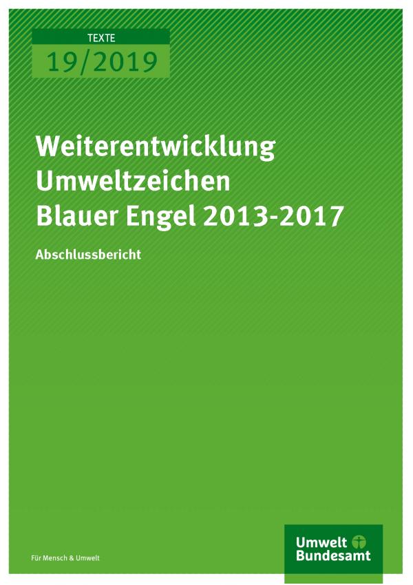 Cover der Publikation TEXTE 19/2019 Weiterentwicklung Umweltzeichen Blauer Engel 2013-2017