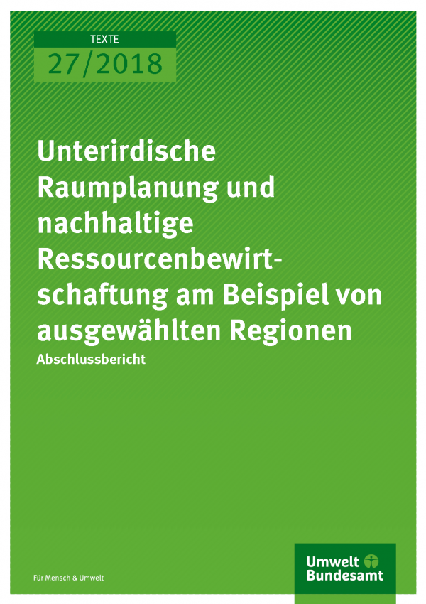 Cover der Publikation Texte 27/2018 Unterirdische Raumplanung und nachhaltige Ressourcenbewirtschaftung am Beispiel von ausgewählten Regionen